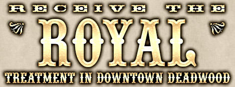 Receive the Royal Treatment in Downtown Deadwood